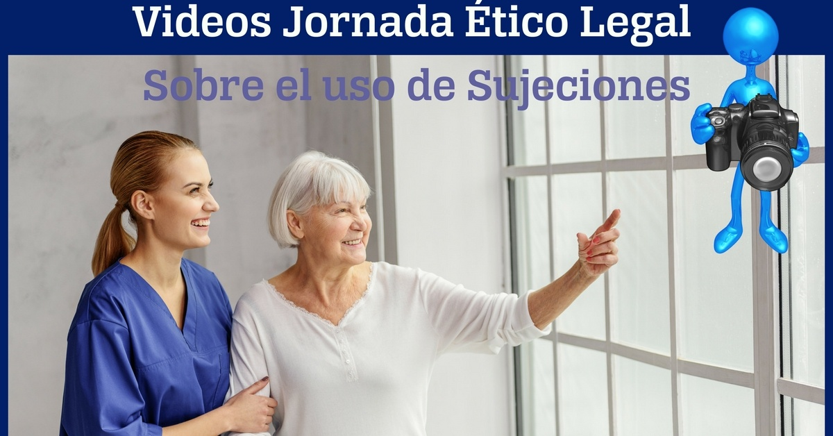 video de la Jornada Ético Legal sobre el uso de Sujeciones