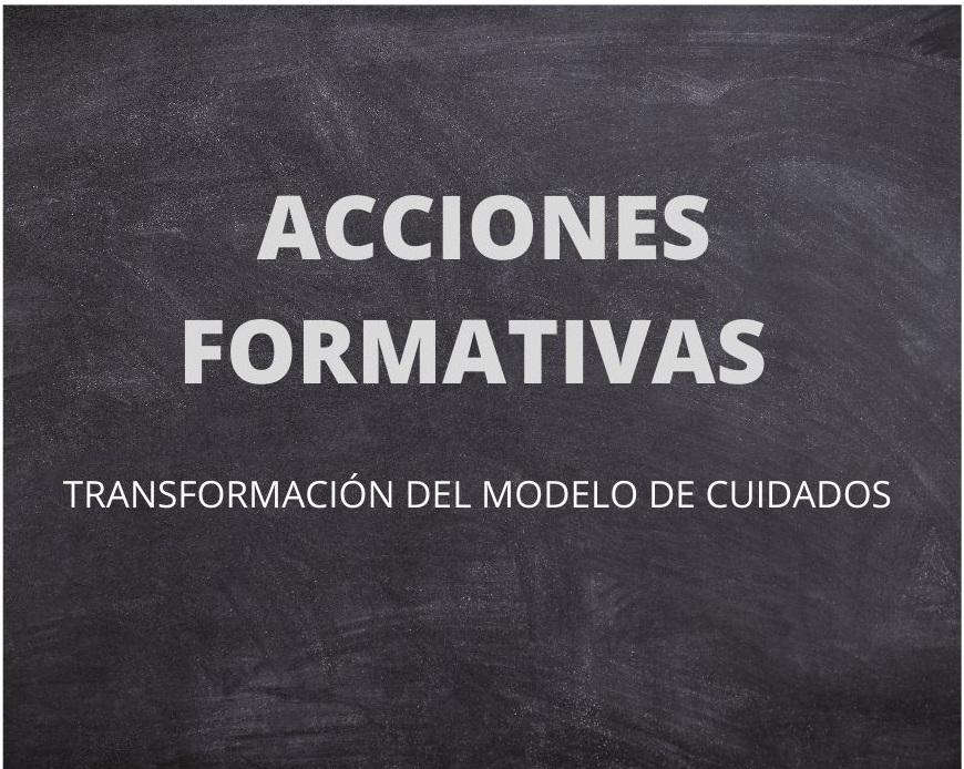 ACCIONES FORMATIVAS - Acciones Formativas - Transformación del Modelo de Cuidados.